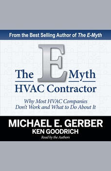 The E-Myth HVAC Contractor: Why Most HVAC Companies Don't Work and What to Do About It, Michael E. Gerber