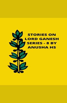 Stories on lord Ganesh series - 8: from various sources of Ganesh purana, Anusha HS
