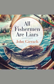 All Fishermen Are Liars, John Gierach