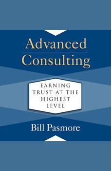 Advanced Consulting: Earning Trust at the Highest Level, Bill Pasmore