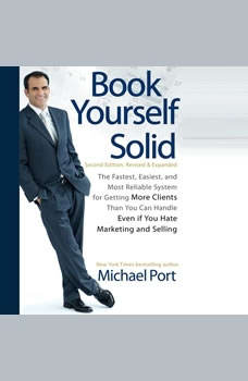 Book Yourself Solid: The Fastest, Easiest, and Most Reliable System for Getting More Clients Than You Can Handle Even if You Hate Marketing and Selling, Michael Port