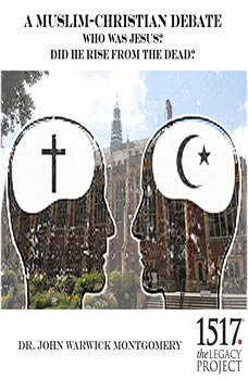 Who was Jesus? Did He Rise from the Dead? A Muslim-Christian Debate, John Warwick Montgomery