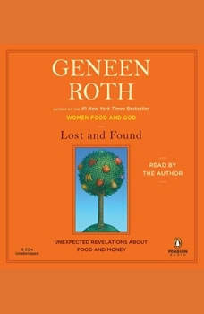 Lost and Found: Unexpected Revelations About Food and Money, Geneen Roth