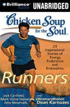 Chicken Soup for the Soul: Runners - 39 Stories about Pushing Through, Where It Takes You, and Triathlons, Jack Canfield