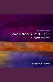 American Politics: A Very Short Introduction A Very Short Introduction, Richard M. Valelly
