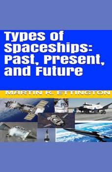 Types of Spaceships: Past, Present, and Future, Martin K. Ettington