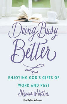 Doing Busy Better: Enjoying God's Gifts of Work and Rest, Glynnis Whitwer