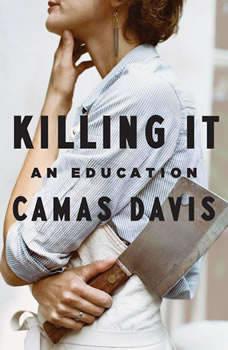 Killing It: An Education, Camas Davis