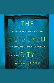 The Poisoned City: Flint's Water and the American Urban Tragedy, Anna Clark