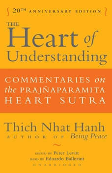 The Heart of Understanding, Twentieth Anniversary Edition: Commentaries on the Prajaparamita Heart Sutra, Thich Nhat Hanh