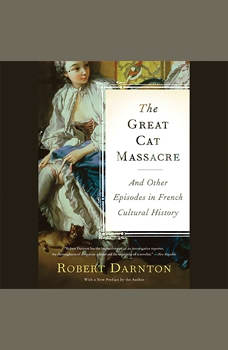 The Great Cat Massacre: And Other Episodes in French Cultural History, Robert Darnton