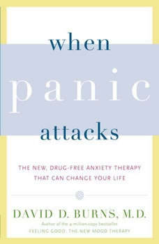 When Panic Attacks: The New, Drug-Free Anxiety Therapy That Can Change Your Life, David D. Burns, M.D.