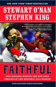Faithful: Two Diehard Boston Red Sox Fans Chronicle the Historic 2004 Season, Stewart O'Nan