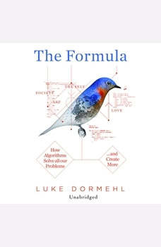 The Formula: How Algorithms Solve all our Problems... and Create More, Luke Dormehl