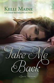 Take Me Back: A Give & Take Novella, Kelli Maine