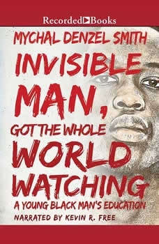 Invisible Man Got the Whole World Watching: A Young Black Man's Education, Mychal Denzel Smith