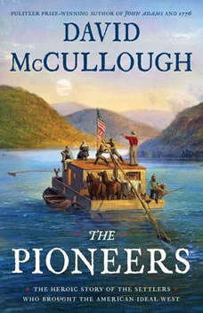 The Pioneers: The Heroic Story of the Settlers Who Brought the American Ideal West The Heroic Story of the Settlers Who Brought the American Ideal West, David McCullough
