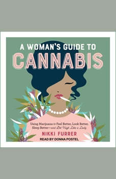 A Woman's Guide to Cannabis: Using Marijuana to Feel Better, Look Better, Sleep Better-and Get High Like a Lady Using Marijuana to Feel Better, Look Better, Sleep Better-and Get High Like a Lady, Nikki Furrer