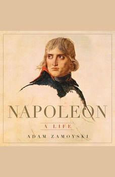 Napoleon: A Life A Life, Adam Zamoyski