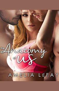 The Anatomy of Us: WJM, Book 2, Amelia LeFay