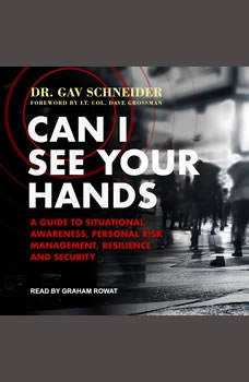 Can I See your Hands: A Guide To Situational Awareness, Personal Risk Management, Resilience and Security A Guide To Situational Awareness, Personal Risk Management, Resilience and Security, Dr. Gav Schneider
