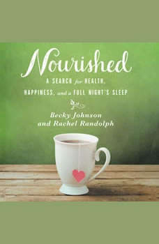 Nourished: A Search for Health, Happiness, and a Full Night's Sleep, Becky Johnson