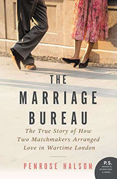 The Marriage Bureau: True Stories of 1940s London Match-Makers, Penrose Halson