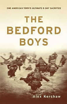 The Bedford Boys: One American Towns Ultimate D-Day Sacrifice, Alex Kershaw