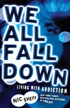 We All Fall Down: Living with Addiction, Nic Sheff