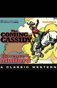 The Coming of Cassidy: A Hopalong Cassidy Novel A Hopalong Cassidy Novel, Clarence E. Mulford