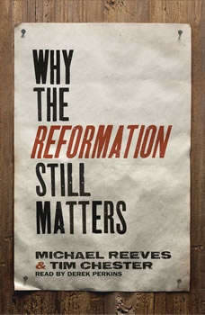 Why the Reformation Still Matters, Tim Chester