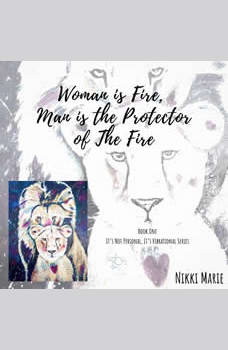 Woman is Fire, Man is the Protector of the Fire, Nikki Marie