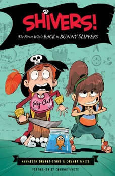 Shivers!: The Pirate Who's Back in Bunny Slippers, Annabeth Bondor-Stone