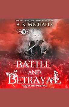 The Black Rose Chronicles: Battle and Betrayal, A.K. Michaels
