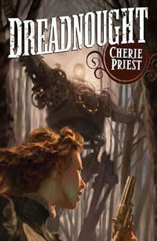 Dreadnought: A Novel of the Clockwork Century A Novel of the Clockwork Century, Cherie Priest