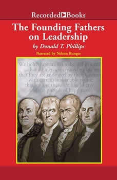 The Founding Fathers on Leadership: Classic Teamwork in Changing Times Classic Teamwork in Changing Times, Donald T. Phillips