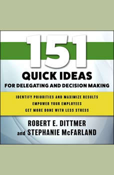 151 Quick Ideas for Delegating and Decision Making, Robert E. Dittmer