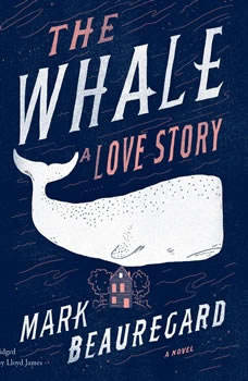 The Whale: A Love Story A Love Story, Mark Beauregard