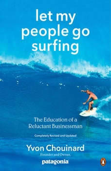 Let My People Go Surfing: The Education of a Reluctant Businessman--Including 10 More Years of Business Unusual, Yvon Chouinard