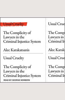 Usual Cruelty: The Complicity of Lawyers in the Criminal Justice System, Alec Karakatsanis
