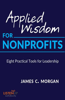 Applied Wisdom for Non-Profits: Eight Practical Tools for Leadership, James C. Morgan