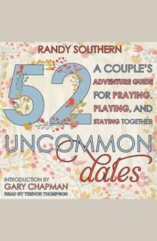 52 Uncommon Dates: A Couple's Adventure Guide for Praying, Playing, and Staying Together A Couple's Adventure Guide for Praying, Playing, and Staying Together, Randy Southern