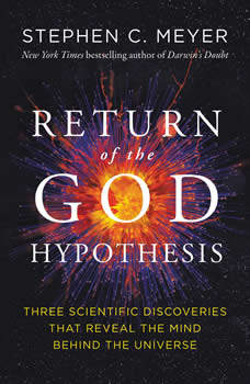 Return of the God Hypothesis: Three Scientific Discoveries That Reveal the Mind Behind the Universe, Stephen C. Meyer