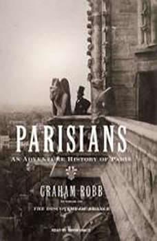 Parisians: An Adventure History of Paris, Graham Robb