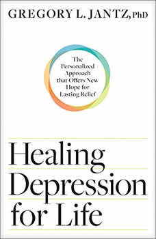 Healing Depression for Life: The Personalized Approach that Offers New Hope for Lasting Relief, PhD Jantz