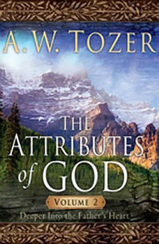 The Attributes of God Vol. 2: A Journey Into the Father's Heart, A. W. Tozer