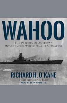 Wahoo: The Patrols of America's Most Famous World War II Submarine, Richard H. O'Kane