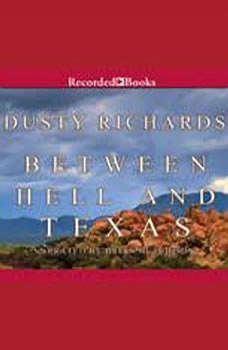 Between Hell and Texas: A Byrnes Family Ranch Novel, Dusty Richards