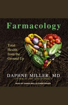 Farmacology: Total Health from the Ground Up, MD Miller