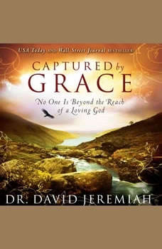 Captured by Grace: No One is Beyond the Reach of a Loving God No One is Beyond the Reach of a Loving God, David Jeremiah